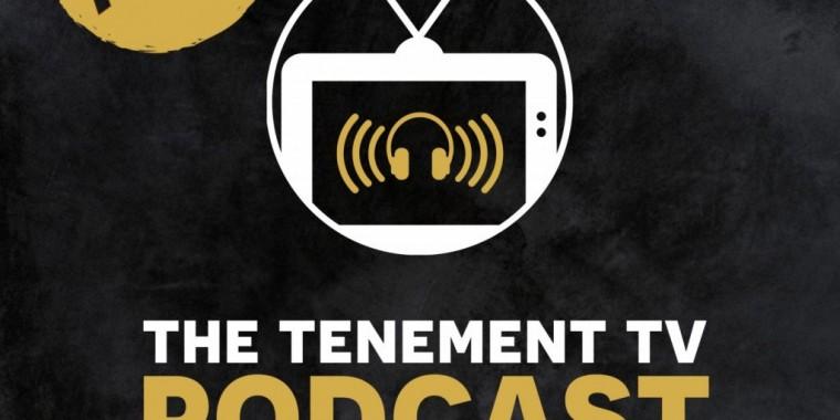 TENEMENT TV PODCAST SERIES 1 RECAP