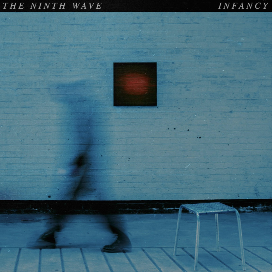 The Ninth Wave 'Infancy'